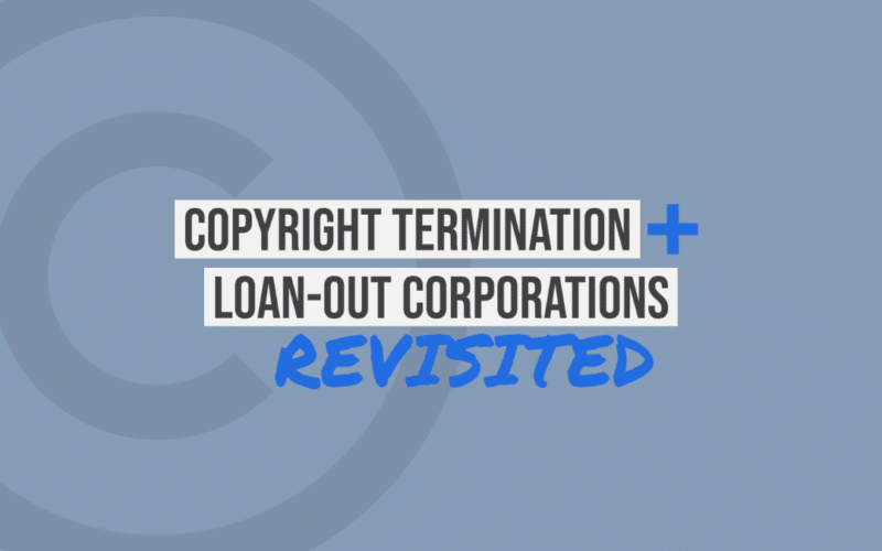Copyright Termination and Loan-Out Corporations, Revisited