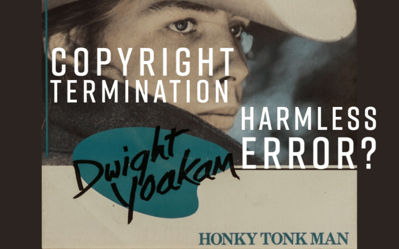 """As a new case involving Dwight Yoakam illustrates, successfully serving a copyright termination notice is fraught with potential pitfalls, and mistakes come easy and often. Can the """"harmless error"""" doctrine save the day?"""